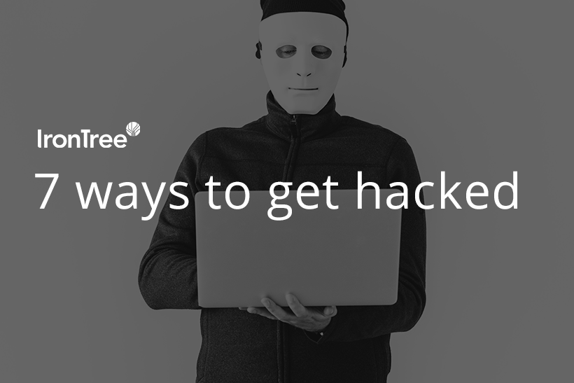 7 ways to get hacked